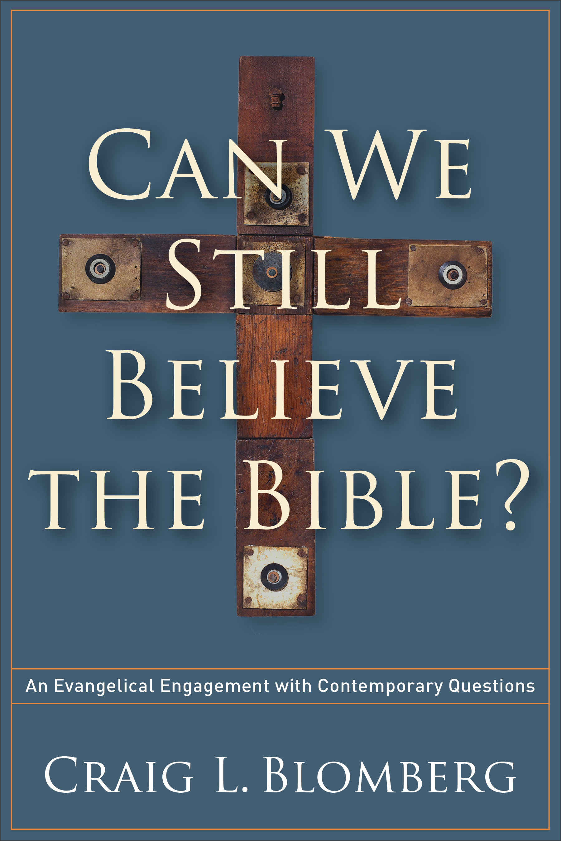 Can We Still Believe the Bible? An Evangelical Engagement with Contemporary Questions